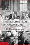 The Treason Trial of Aaron Burr : Law, Politics, and the Character Wars of the New Nation, Newmyer, R. Kent, 1107606616