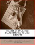 Hänsel Und Gretel: Märchenspiel in Drei Bildern, Wilhelm K. Grimm and Jacob Grimm, 1141336618