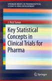 Key Statistical Concepts in Clinical Trials for Pharma, Turner, J. Rick, 1461416612