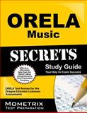 ORELA Music Secrets Study Guide : ORELA Test Review for the Oregon Educator Licensure Assessments, ORELA Exam Secrets Test Prep Team, 1614036616