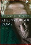 Die Inschriften des Regensburger Doms Bis 1500, Knorr, Walburga and Mayer, Werner, 3895006610
