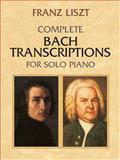 Complete Bach Transcriptions for Solo Piano, Franz Liszt, 0486426610