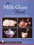 The Milk Glass Book, Frank Chiarenza and James Slater, 0764306618