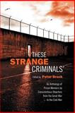 These Strange Criminals : An Anthology of Prison Memoirs by Conscientious Objectors from the Great War to the Cold War, Brock, Peter, 0802086616