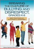 Breaking the Culture of Bullying and Disrespect Grades K-8 : Best Practices and Successful Strategies, Beaudoin, Marie-Nathalie and Taylor, Maureen, 0761946616
