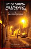 Gypsy Stigma and Exclusion in Turkey 1970 : The Social Dynamics of Exclusionary Violence, Ozatesler, Gul, 1137386614