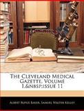 The Cleveland Medical Gazette, Volume 1, Issue, Albert Rufus Baker and Samuel Walter Kelley, 1145066615