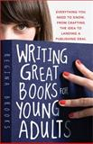 Writing Great Books for Young Adults, Regina Brooks, 1402226616