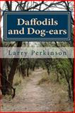 Daffodils and Dog-Ears, Larry Perkinson, 1500306614