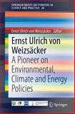 Ernst Ulrich Von Weizsäcker : A Pioneer on Environmental, Climate and Energy Policy, Weizsäcker, Ernst Ulrich Von, 3319036610