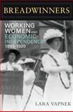 Breadwinners : Working Women and Economic Independence, 1865-1920, Vapnek, Lara, 0252076613