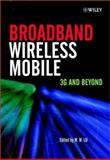 Broadband Wireless Mobile : 3G and Beyond, Lu, Willie W., 0471486612