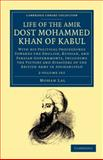 Life of the Amir Dost Mohammed Khan of Kabul 2 Volume Set : With his Political Proceedings towards the English, Russian, and Persian Governments, Including the Victory and Disasters of the British Army in Afghanistan, Lal, Mohan, 1108046614