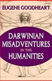 Darwinian Misadventures in the Humanities, Goodheart, Eugene, 1412806615