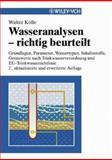 Wasseranalysen - Richtig Beurteilt : Grundlagen, Parameter, Wassertypen, Inhaltsstoffe, Grenzwerte Nach Trinkwasserverordnung und EU-Trinkwasserrichtlinie, Kolle, W., 3527306617