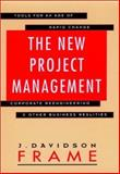 The New Project Management : Tools for the Age of Rapid Change, Corporate Reengineering, and Other Business Realities, Frame, J. Davidson, 155542662X