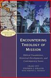 Encountering Theology of Mission : Biblical Foundations, Historical Developments, and Contemporary Issues, Ott, Craig and Strauss, Stephen J., 0801026628