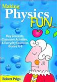 Making Physics Fun : Key Concepts, Classroom Activities, and Everyday Examples, Grades K-8, Prigo, Robert, 1412926629