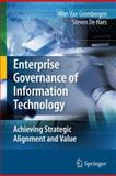 Enterprise Governance of Information Technology : Achieving Strategic Alignment and Value, Van Grembergen, Wim and De Haes, Steven, 1441946624