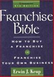 Franchise Bible : How to Buy a Franchise or Franchise Your Business, Keup, Erwin J., 1932156623