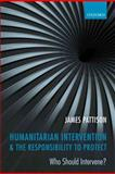 Humanitarian Intervention and the Responsibility to Protect : Who Should Intervene?, Pattison, James, 0199656622