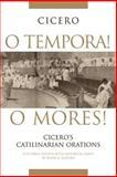 O Tempora! O Mores! : Cicero's Catilinarian Orations, Cicero, Marcus Tullius and Shapiro, Susan O., 0806136626