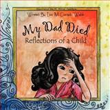 My Dad Died, Lea M. Gorgulu Webb, 1475146620