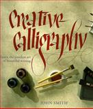 Creative Calligraphy : Learn the Timeless Art of Beautiful Writing, Smith, John E., 1859676626