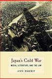 Japan's Cold War : Media, Literature, and the Law, Sherif, Ann, 0231146620