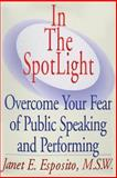 In the SpotLight : Overcome Your Fear of Public Speaking and Performing, Janet E Esposito, 0974296627