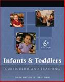 Infants and Toddlers : Curriculum and Teaching, Swim, Terri and Watson, Linda D., 1418016624
