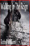 Walking in the Reign, Rochell Williams, 147810662X