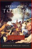 Abandoned to Lust : Sexual Slander and Ancient Christianity, Knust, Jennifer Wright, 0231136625