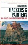 Hackers and Painters : Big Ideas from the Computer Age, Graham, Paul, 0596006624