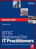 BTEC National for IT Practitioners : Business Units - Core and Specialist Units for the It and Business Pathway, Yull, Sharon, 0750686626