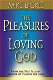 The Pleasures of Loving God, Mike Bickle, 0884196623
