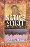 Native Spirit: the Story of Saint Kateri Tekakwitha, Anne Castell, 1500486620