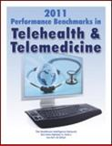 2011 Performance Benchmarks in Telehealth and Telemedicine, Dr. Karen Amstutz, Joe Eppling, Barsam Kasravi, Sara Tracy, 1936186624