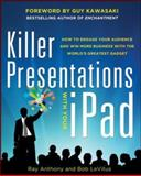 Killer Presentations with Your iPad : How to Engage Your Audience and Win More Business with the World's Greatest Gadget, LeVitus, Bob and Anthony, Ray, 0071816623