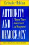 Authority and Democracy : A General Theory of Government and Management, McMahon, Christopher, 0691036624