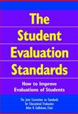 The Student Evaluation Standards : How to Improve Evaluations of Students, , 0761946624
