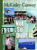 Not So Dull!, McKinley Conway, 0910436622