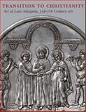 Transition to Christianity : Art of Late Antiquity, 3rd - 7th Century AD, Lazaridou, Anastasia, 0981966624