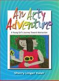 An Arty Adventure, Sherry Linger Kaier, 0984316620