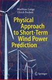 Physical Approach to Short-Term Wind Power Prediction, Lange, Matthias and Focken, Ulrich, 3540256628