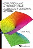 Computational and Algorithmic Linear Algebra and N-Dimensional Geometry, Katta G. Murty, 9814366625