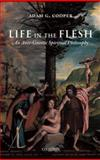 Life in the Flesh : An Anti-Gnostic Spiritual Philosophy, Cooper, Adam G., 0199546622