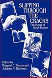 Slipping Through the Cracks : The Status of Black Women, Simms, Margaret C. and Malveaux, Julianne M., 0887386628