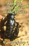 The Life and Love of the Insect, J. Henri Fabre, 1410206629