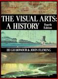 The Visual Arts : A History, Honour, Hugh and Fleming, John, 0131046624
